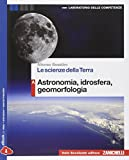 Le scienze della terra. Vol. A: Astronomia, idrosfera, geomorfologia. Per le Scuole superi...