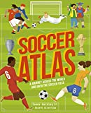 Soccer Atlas: A journey across the world and onto the pitch (Amazing Adventures)