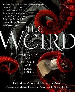 The Weird: A Compendium of Strange and Dark Stories by [Jeff VanderMeer, Ann VanderMeer]
