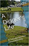A Digger's Life: An Introduction Into Metal Detecting (English Edition)