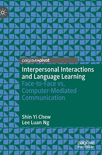 Interpersonal Interactions and Language Learning: Face-to-Face vs. Computer-Mediated Communication Front Cover