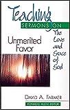 Unmerited Favor: Teaching Sermons on the Love and Grace of God (Teaching Sermons Series) (Teaching Sermon Series)