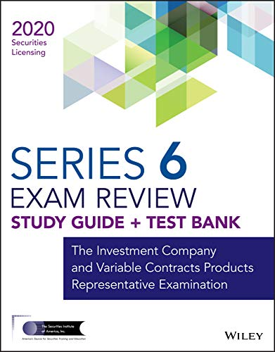 Compare Textbook Prices for Wiley Series 6 Securities Licensing Exam Review 2020 + Test Bank: The Investment Company and Variable Contracts Products Representative Examination Wiley Securities Licensing 1 Edition ISBN 9781119703785 by Wiley