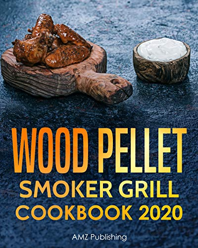 Wood Pellet Smoker Grill Cookbook 2020: The Ultimate Wood Pellet Smoker and Grill Cookbook for Your Traeger Grill & Smoker: Pellet Smoker Cookbooks for all Occasions (Traeger Cookbook 1)