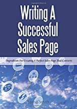 Writing A Successful Sales Page: Ingredients For Creating A Perfect Sales Page That Converts