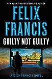 Guilty Not Guilty (Dick Francis) - Felix Francis