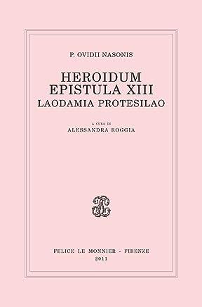 HEROIDUM EPISTULA XIII. LAODAMIA PROTESILAO HEROIDUM EPISTULA XIII. LAODAMIA PROTESILAO