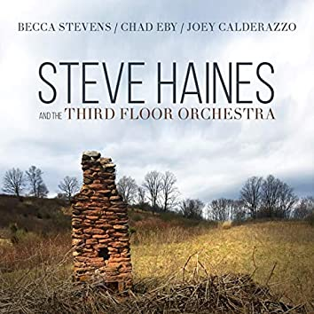 Steve Haines and the Third Floor Orchestra (feat. Becca Stevens, Chad Eby & Joey Calderazzo)