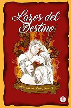 Lazos del destino (Spanish Edition) by [Jose Antonio Perez Zamora]