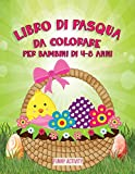 Libro di Pasqua da Colorare: Libro da colorare per Bambini di 4-8 anni-Easter Eggs Coloring Book for kids ( Italian Version)