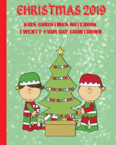 Christmas 2019 - Kids Christmas Journal Twenty-Four Day Countdown: 8 x 10, 52 pages for Children to Record Holiday Season Memories, Wishes, Family Traditions, and More!