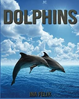 Dolphins: Children Book of Fun Facts & Amazing Photos on Animals in Nature - A Wonderful Dolphins Book for Kids aged 3-7