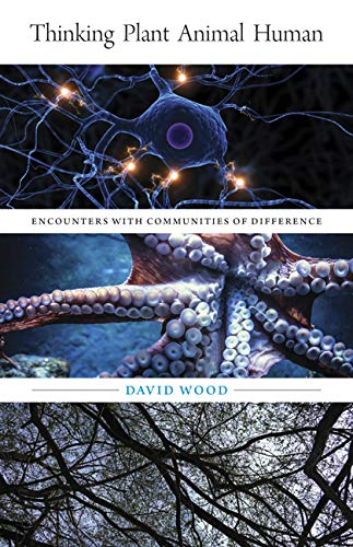 Thinking Plant Animal Human: Encounters with Communities of Difference (Volume 56) (Posthumanities)