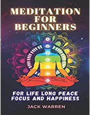 Meditation for beginners: For life long peace focus and happiness