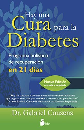 HAY UNA CURA PARA LA DIABETES: PROGRAMA HOLISTICO DE RECUPERACION EN 21 DIAS (2014) (Spanish Edition