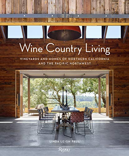 Wine Country Living: Vineyards and Homes of Northern California and the Pacific Northwest