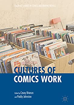 [Casey Brienza, Paddy Johnston]のCultures of Comics Work (Palgrave Studies in Comics and Graphic Novels) (English Edition)