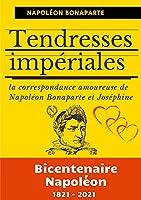 Tendresses impériales: La correspondance amoureuse de Napoléon Bonaparte et Joséphine