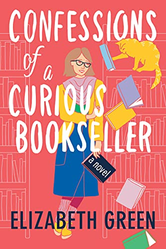 Compare Textbook Prices for Confessions of a Curious Bookseller: A Novel  ISBN 9781542025850 by Green, Elizabeth