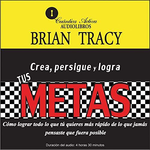 Crea, persigue y logra tus metas [Create, Pursue and Achieve Your Goals] audiobook cover art