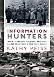 Information Hunters: When Librarians, Soldiers, and Spies Banded Together in World War II Europe