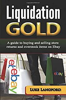 Liquidation Gold: A guide to buying and selling store returns and overstock items on Ebay