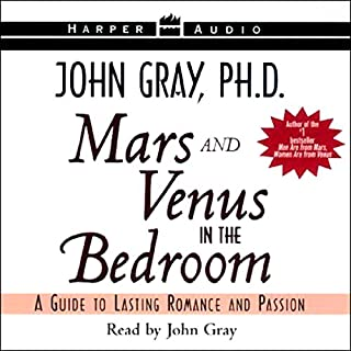 Mars and Venus in the Bedroom     A Guide to Lasting Romance and Passion              By:                                                                                                                                 John Gray                               Narrated by:                                                                                                                                 John Gray                      Length: 1 hr and 45 mins     129 ratings     Overall 4.0