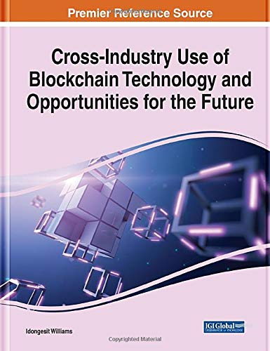 Cross-Industry Use of Blockchain Technology and Opportunities for the Future (Advances in Data Mining and Database Management)