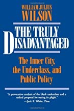 The Truly Disadvantaged: The Inner City, the Underclass, and Public Policy by William Julius Wilson (1990-10-15)