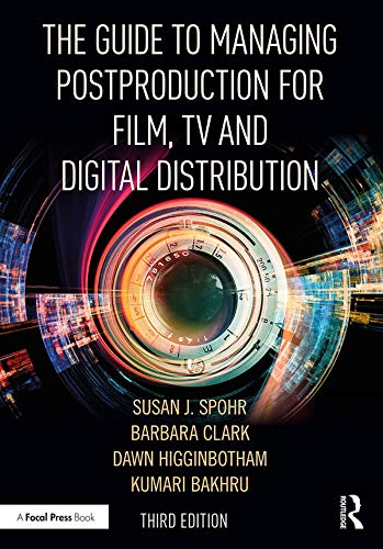 The Guide to Managing Postproduction for Film, TV, and Digital Distribution: Managing the Process (English Edition)