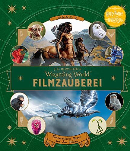 J. K. Rowlings magische Welt: Wizarding World™: Filmzauberei, Band 2: Phantastische Wesen aus den Filmen