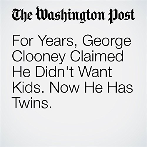 For Years, George Clooney Claimed He Didn't Want Kids. Now He Has Twins. copertina