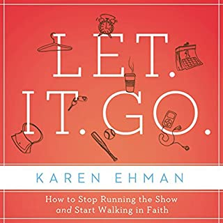 Let. It. Go.     How to Stop Running the Show and Start Walking in Faith              By:                                                                                                                                 Karen Ehman                               Narrated by:                                                                                                                                 Karen Ehman                      Length: 6 hrs and 6 mins     70 ratings     Overall 4.0