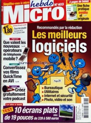 MICRO HEBDO [No 403] du 05/01/2006 - LES MEILLEURS LOGICIELS - 10 ECRANS PLATS DE 19 POUCES - QUE VALENT LES NOUVEAUX OPERATEURS DE TELEPHONIE MOBILE - CONVERTISSEZ VOS FILMS QUICK TIME EN AVI - CREEZ GRATUITEMENT VOTRE PODCAST