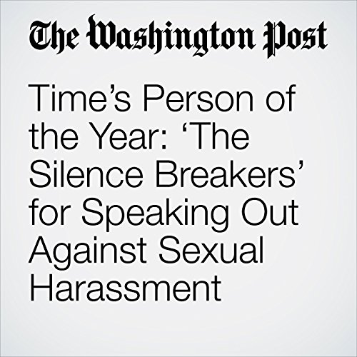 Time's Person of the Year: 'The Silence Breakers' for Speaking Out Against Sexual Harassment copertina