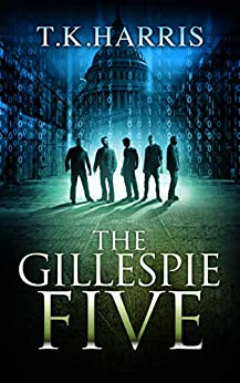 The Gillespie Five: A Political/Conspiracy Novel - Book 1, Series 42 by [T.K. Harris, Grady at Damonza, Muhammad Zacky at Fiverr, Cassie Hart at Damonza]