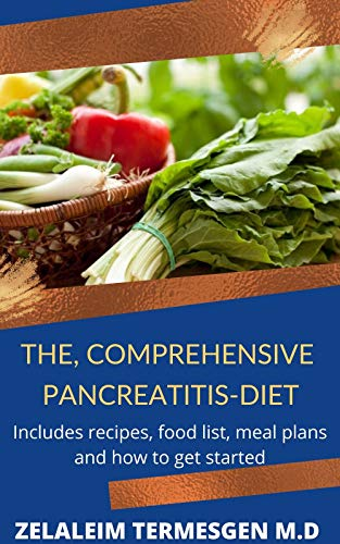 THE, COMPREHENSIVE PANCREATITIS-DIET: Includes recipes, food list, meal plans and how to get started (English Edition)