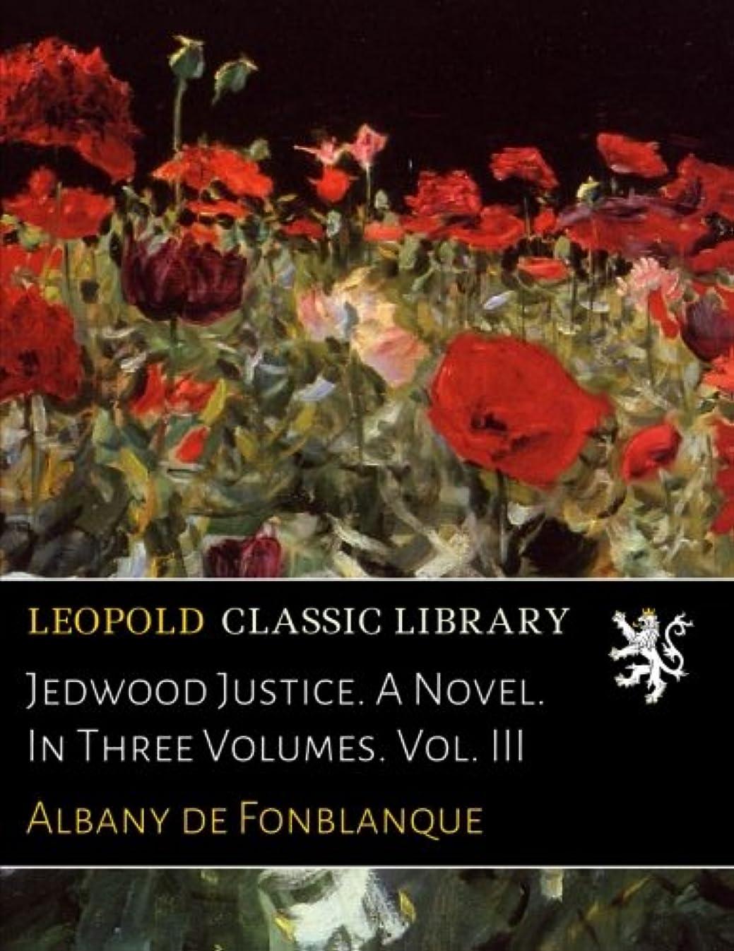 癌シフトアプトJedwood Justice. A Novel. In Three Volumes. Vol. III