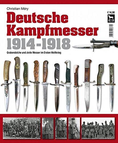 Deutsche Kampfmesser 1914-1918: Grabendolche und zivile Messer im Ersten Weltkrieg