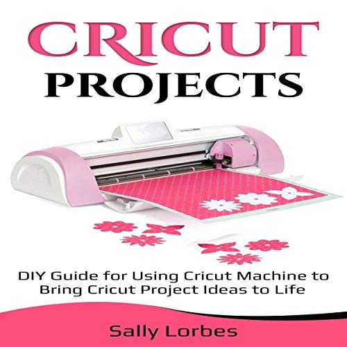 Cricut Projects: DIY Guide for Using Cricut Machine to Bring Cricut Project Ideas to Life Titelbild