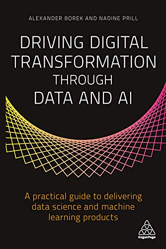 Driving Digital Transformation through Data and AI: A Practical Guide to Delivering Data Science and Machine Learning Products (English Edition)