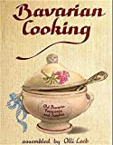 Bavarian Cooking: In Old Bavaria, Franconia and Swabia assambled by Olli Leeb (Olli Leebs...