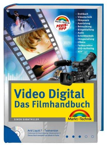 Video Digital - Das Filmhandbuch - DVD mit Avid Liquid 7- Testversion: Filmpraxis, Schnitttechnik, Gestaltung, Effekte, DVD-Authoring (Kompendium / Handbuch)