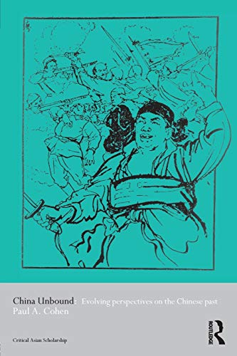China Unbound: Evolving Perspectives on the Chinese Past (Critical Asian Scholarship)
