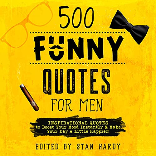 Listen 500 Funny Quotes for Men: Inspirational Quotes to Boost Your Mood Instantly & Make Your Day a Little audio book