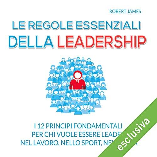 Le regole essenziali della leadership  Audiolibri