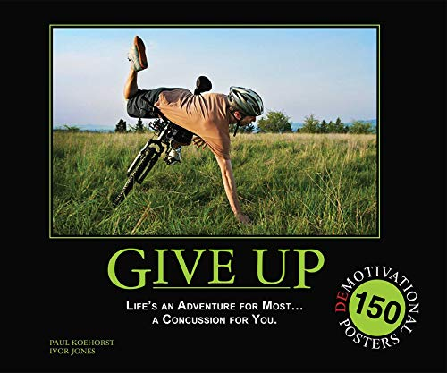 Give Up: Life's an Adventure for Most... a Concussion for You.: 150 Demotivation Posters (English Edition)