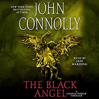 The Black Angel     A Thriller              By:                                                                                                                                 John Connolly                               Narrated by:                                                                                                                                 Jeff Harding                      Length: 17 hrs and 22 mins     188 ratings     Overall 4.4