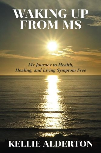 Waking Up from MS: My Journey to Health, Healing, and Living Symptom Free download ebooks PDF Books