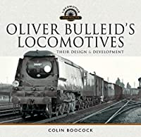Oliver Bulleid's Locomotives: Their Design and Development (Locomotive Portfolio)